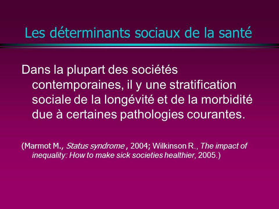 Les déterminants sociaux de la santé Dans la plupart des sociétés contemporaines, il y une stratification sociale de la longévité et de la morbidité due à certaines pathologies courantes.