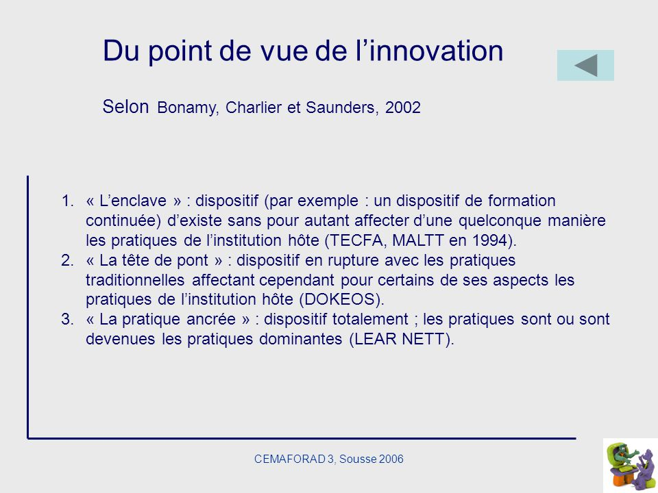 CEMAFORAD 3, Sousse 2006 Du point de vue de linnovation Selon Bonamy, Charlier et Saunders, 2002 1.« Lenclave » : dispositif (par exemple : un disposi
