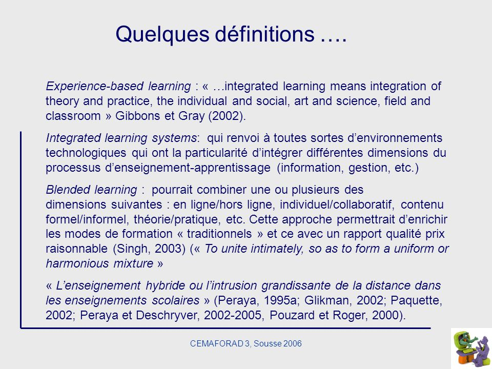 CEMAFORAD 3, Sousse 2006 Quelques définitions …. Experience-based learning : « …integrated learning means integration of theory and practice, the indi