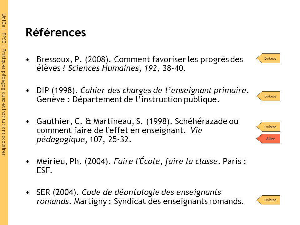 UniGe | FPSE | Pratiques pédagogiques et institutions scolaires Références Bressoux, P. (2008). Comment favoriser les progrès des élèves ? Sciences Hu