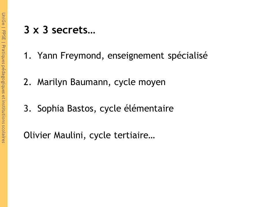 3 x 3 secrets… 1.Yann Freymond, enseignement spécialisé 2.Marilyn Baumann, cycle moyen 3.Sophia Bastos, cycle élémentaire Olivier Maulini, cycle terti