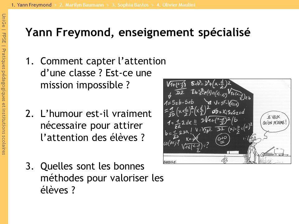 UniGe | FPSE | Pratiques pédagogiques et institutions scolaires Yann Freymond, enseignement spécialisé 1.Comment capter lattention dune classe ? Est-c