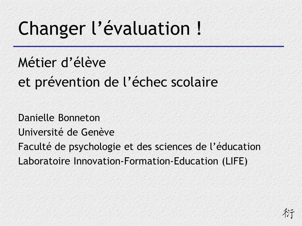 Changer lévaluation ! Métier délève et prévention de léchec scolaire Danielle Bonneton Université de Genève Faculté de psychologie et des sciences de
