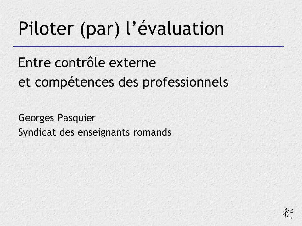 Piloter (par) lévaluation Entre contrôle externe et compétences des professionnels Georges Pasquier Syndicat des enseignants romands