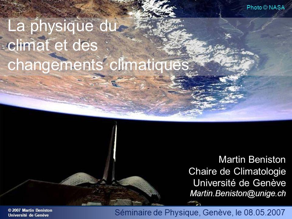© 2007 Martin Beniston Université de Genève Séminaire de Physique, Genève, le 08.05.2007 Photo © NASA La physique du climat et des changements climati