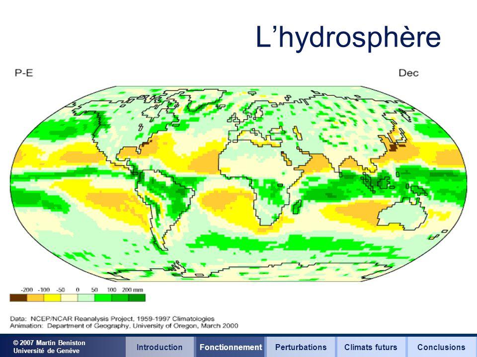 © 2007 Martin Beniston Université de Genève Lhydrosphère IntroductionFonctionnementClimats futursConclusionsPerturbations