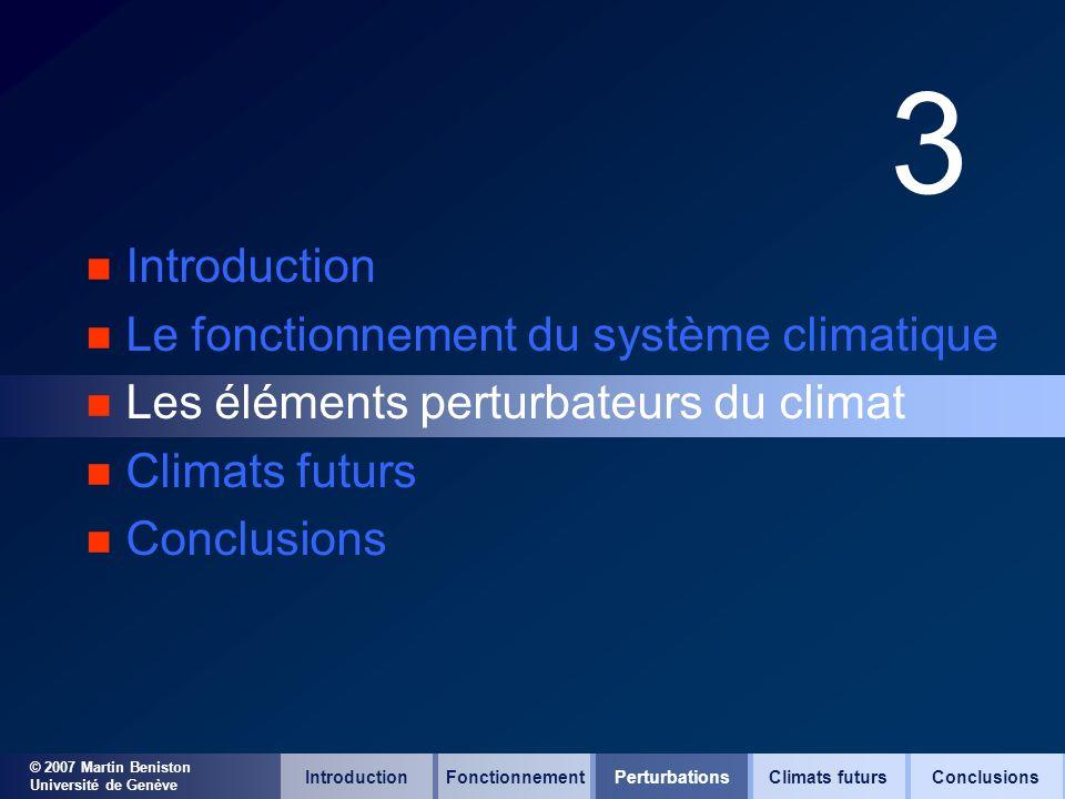 © 2007 Martin Beniston Université de Genève 3 n Introduction n Le fonctionnement du système climatique n Les éléments perturbateurs du climat n Climat