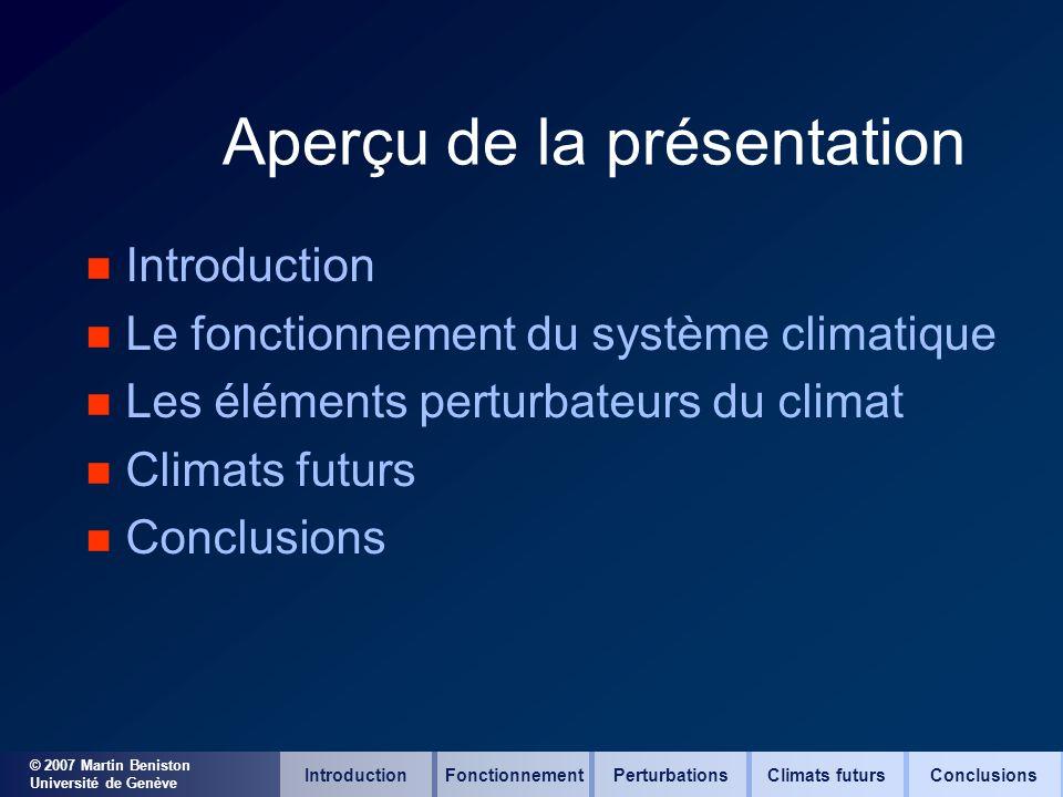© 2007 Martin Beniston Université de Genève Aperçu de la présentation n Introduction n Le fonctionnement du système climatique n Les éléments perturba