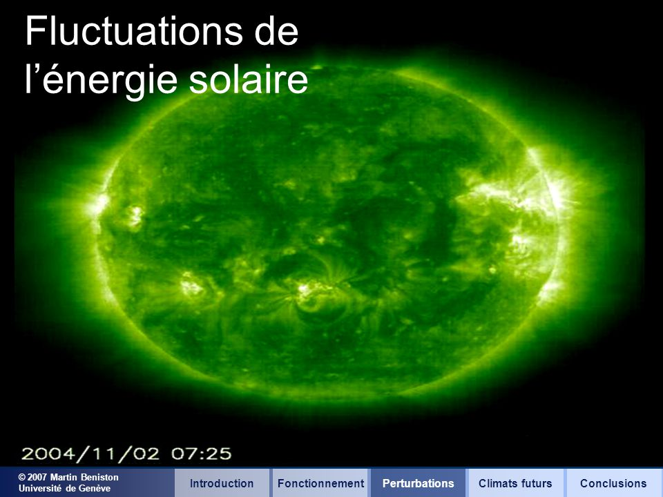 © 2007 Martin Beniston Université de Genève IntroductionFonctionnementClimats futursConclusionsPerturbations Fluctuations de lénergie solaire
