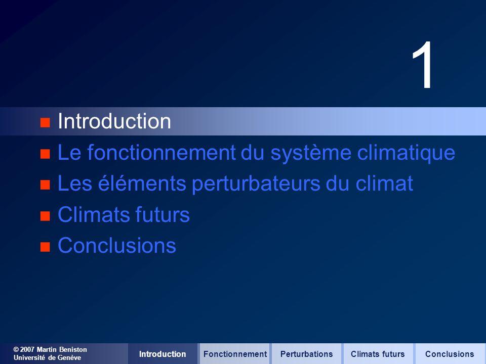 © 2007 Martin Beniston Université de Genève 1 n Introduction n Le fonctionnement du système climatique n Les éléments perturbateurs du climat n Climat
