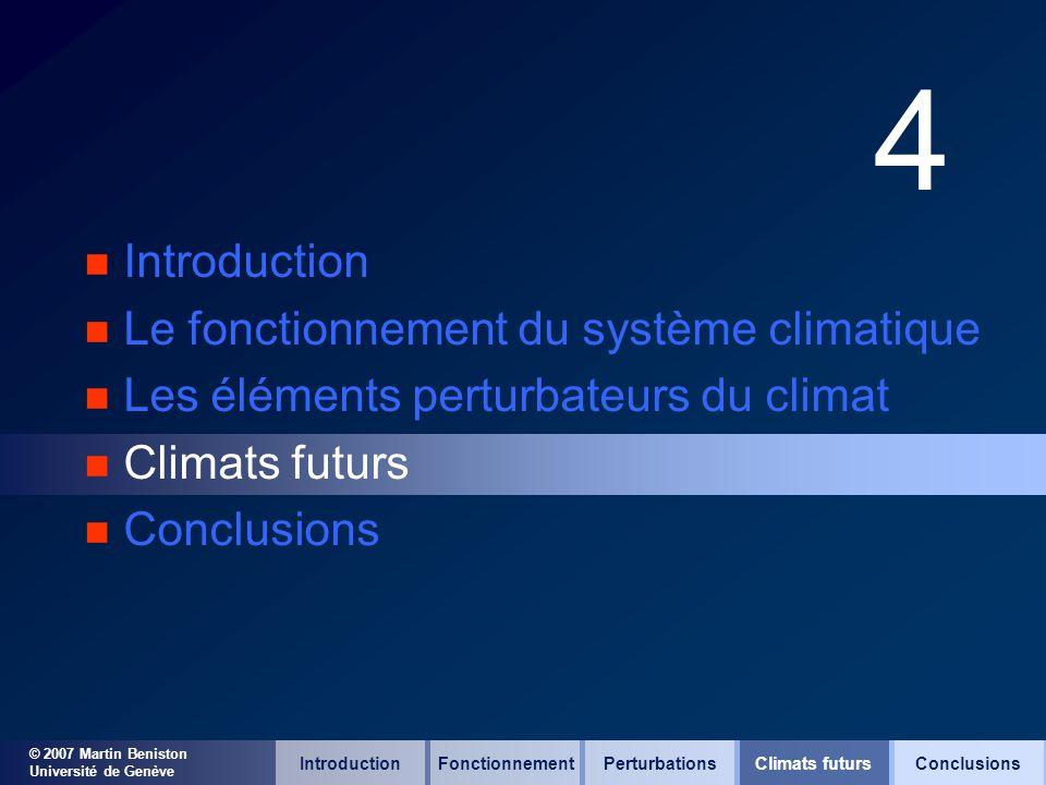 © 2007 Martin Beniston Université de Genève 4 n Introduction n Le fonctionnement du système climatique n Les éléments perturbateurs du climat n Climat