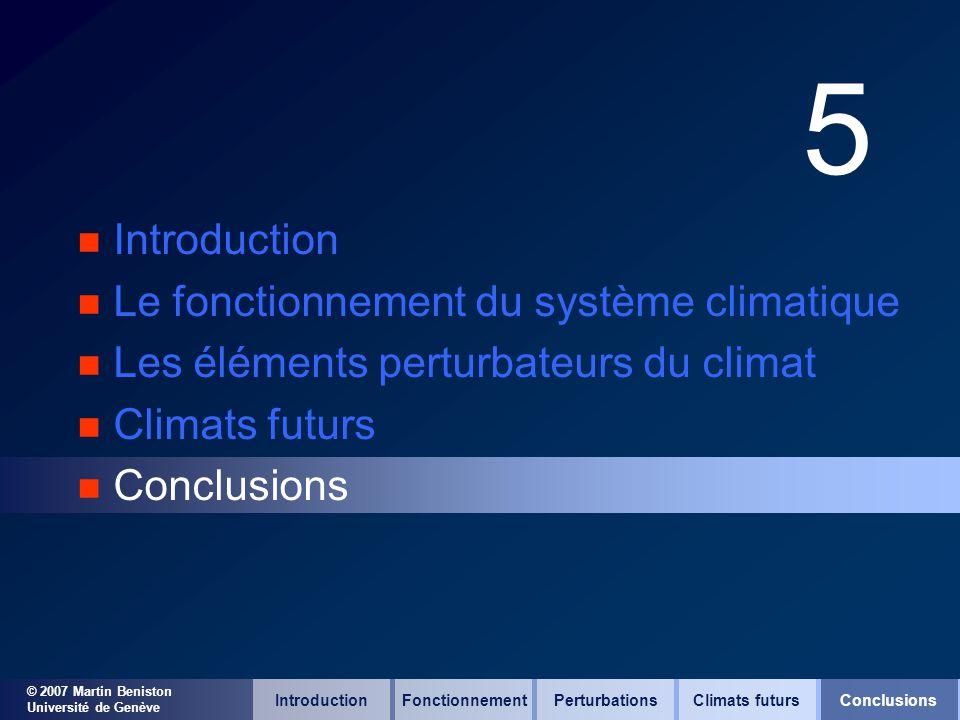 © 2007 Martin Beniston Université de Genève 5 n Introduction n Le fonctionnement du système climatique n Les éléments perturbateurs du climat n Climat