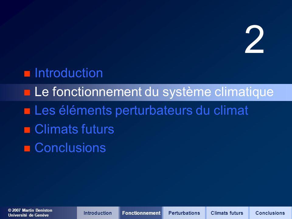 © 2007 Martin Beniston Université de Genève 2 n Introduction n Le fonctionnement du système climatique n Les éléments perturbateurs du climat n Climat