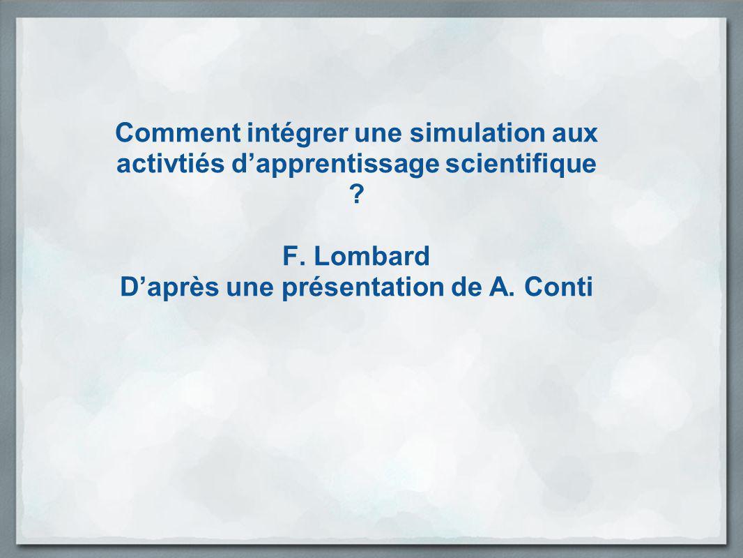 Comment intégrer une simulation aux activtiés dapprentissage scientifique ? F. Lombard Daprès une présentation de A. Conti