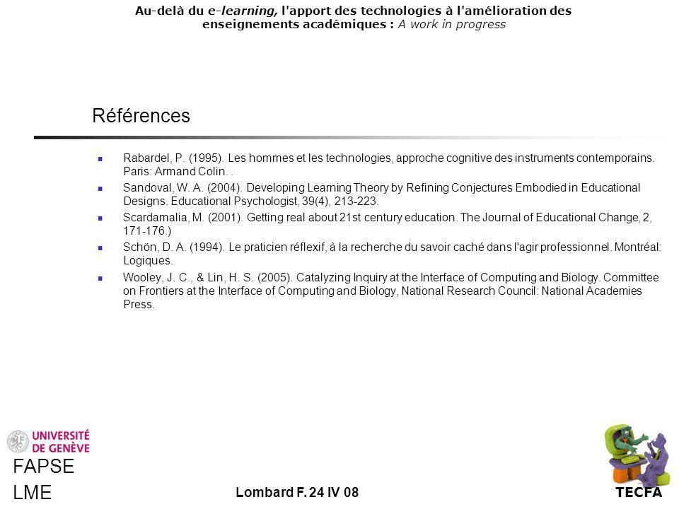 TECFA Au-delà du e-learning, l apport des technologies à l amélioration des enseignements académiques : A work in progress FAPSE LME Lombard F.