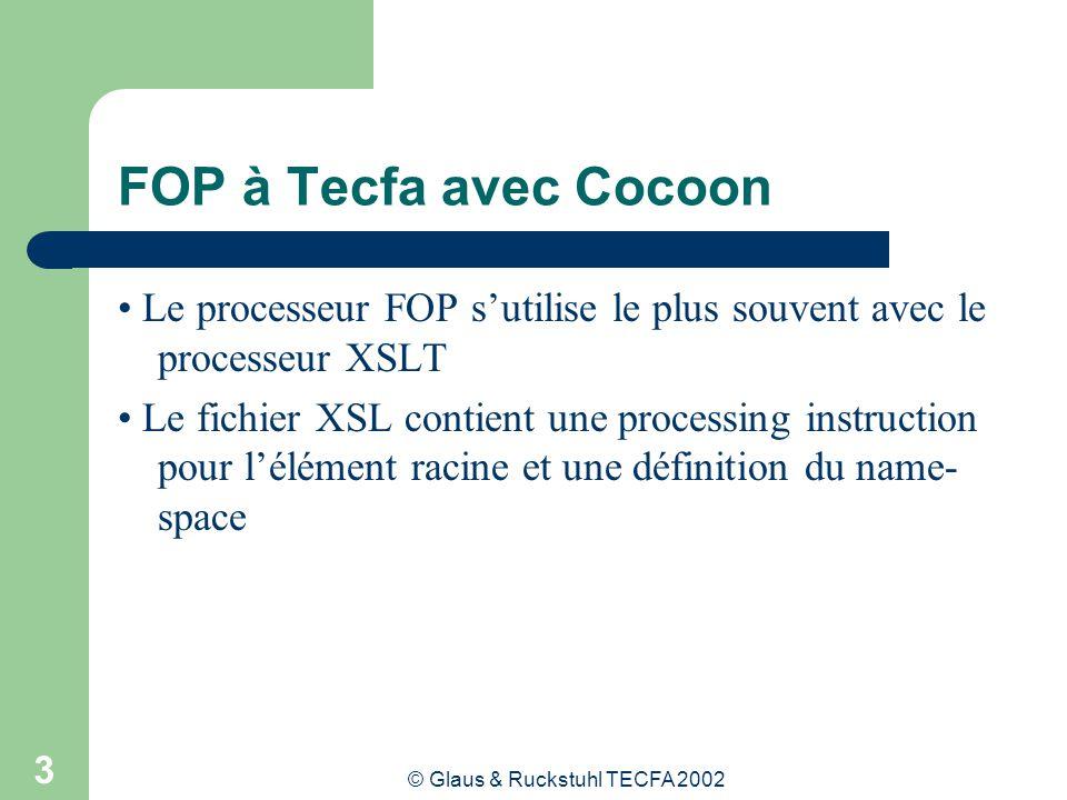 © Glaus & Ruckstuhl TECFA 2002 3 FOP à Tecfa avec Cocoon Le processeur FOP sutilise le plus souvent avec le processeur XSLT Le fichier XSL contient un