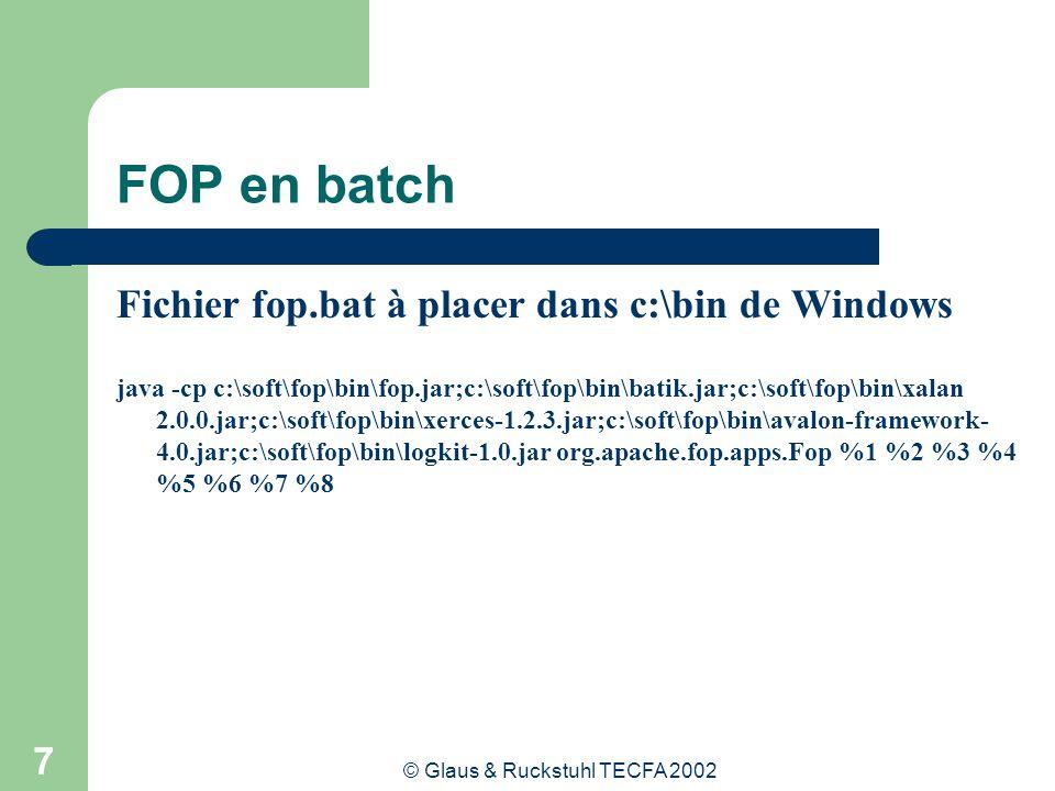 © Glaus & Ruckstuhl TECFA 2002 7 FOP en batch Fichier fop.bat à placer dans c:\bin de Windows java -cp c:\soft\fop\bin\fop.jar;c:\soft\fop\bin\batik.j
