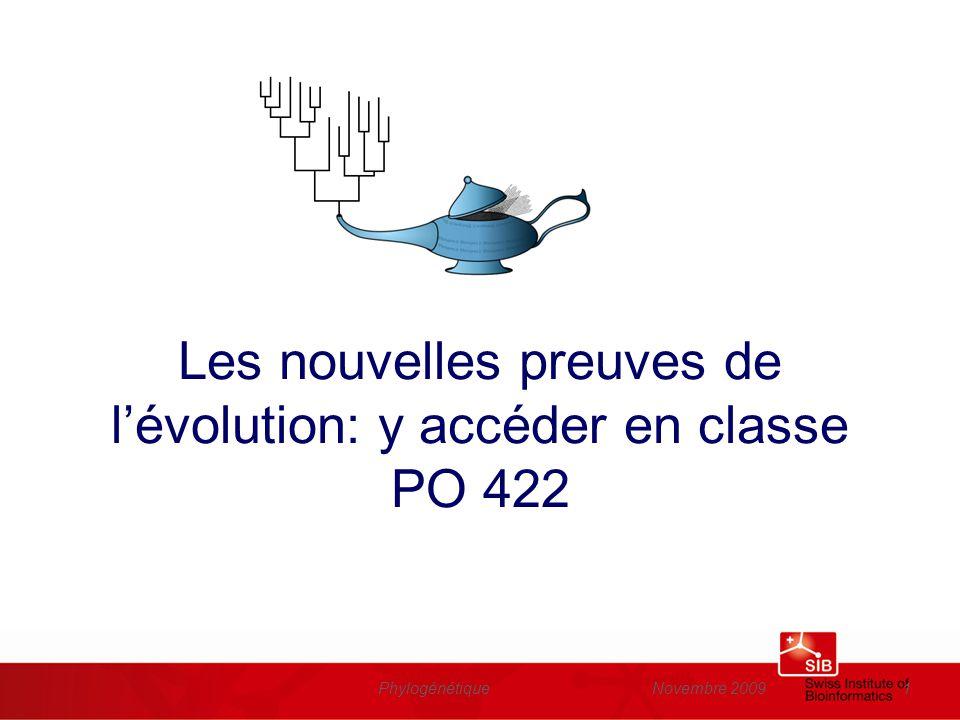 Novembre 2009Phylogénétique1 Les nouvelles preuves de lévolution: y accéder en classe PO 422