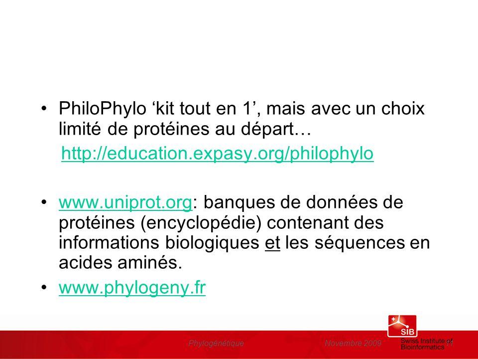 Novembre 2009Phylogénétique11 PhiloPhylo kit tout en 1, mais avec un choix limité de protéines au départ… http://education.expasy.org/philophylo www.u