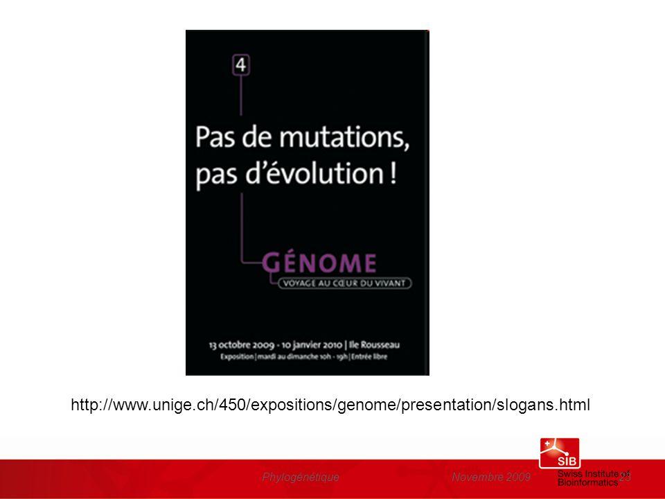 Novembre 2009Phylogénétique23 http://www.unige.ch/450/expositions/genome/presentation/slogans.html