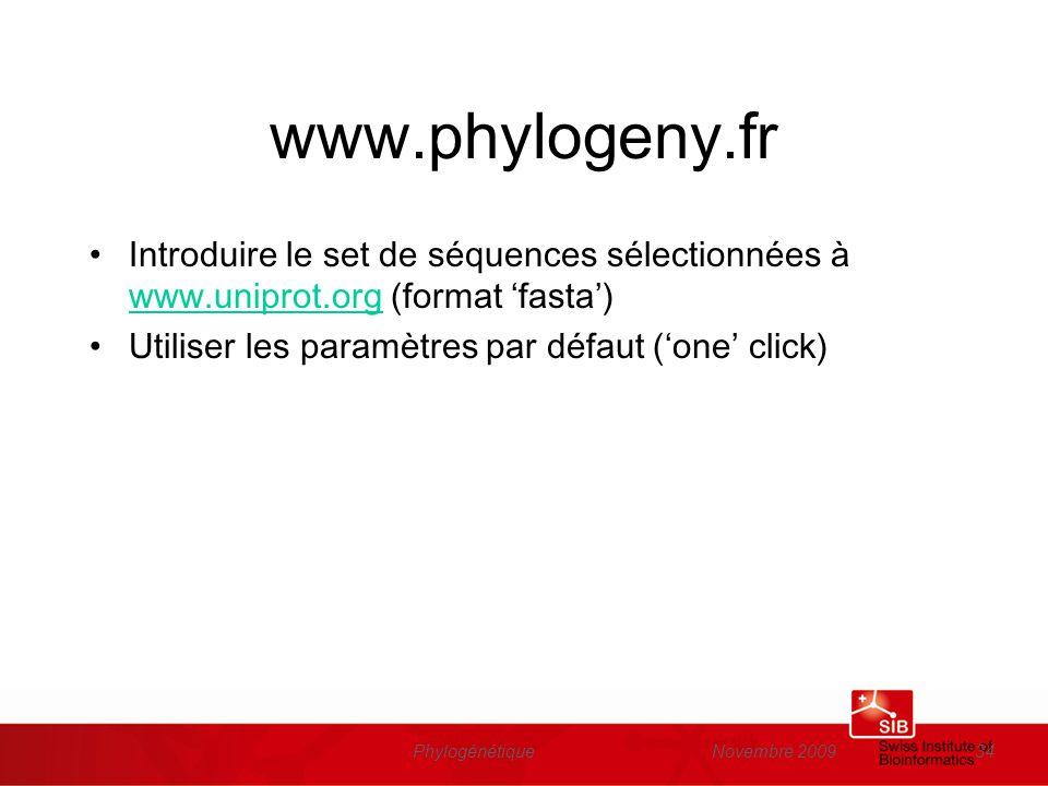 Novembre 2009Phylogénétique34 www.phylogeny.fr Introduire le set de séquences sélectionnées à www.uniprot.org (format fasta) www.uniprot.org Utiliser