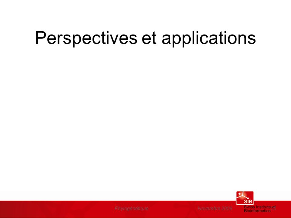 Novembre 2009Phylogénétique55 Perspectives et applications