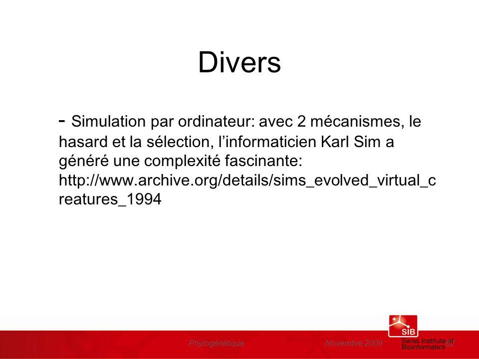 Novembre 2009Phylogénétique62 Divers - Simulation par ordinateur: avec 2 mécanismes, le hasard et la sélection, linformaticien Karl Sim a généré une c