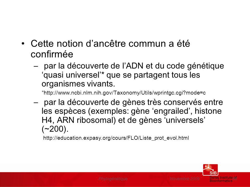 Novembre 2009Phylogénétique66 Cette notion dancêtre commun a été confirmée – par la découverte de lADN et du code génétique quasi universel* que se pa