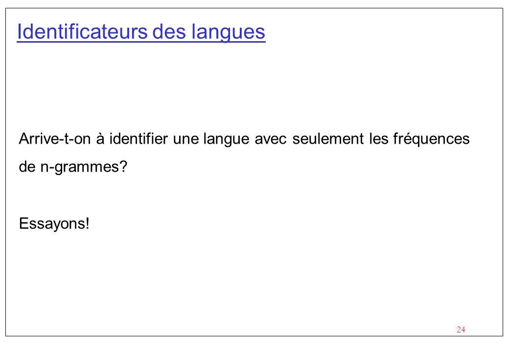 24 Identificateurs des langues Arrive-t-on à identifier une langue avec seulement les fréquences de n-grammes? Essayons!