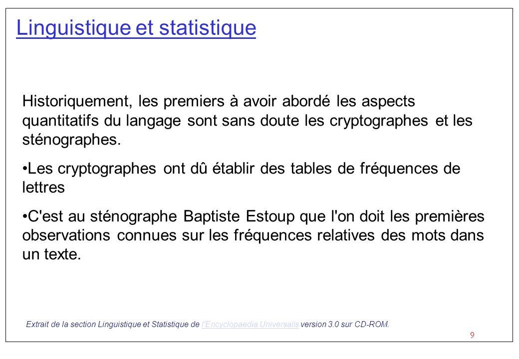 9 Linguistique et statistique Historiquement, les premiers à avoir abordé les aspects quantitatifs du langage sont sans doute les cryptographes et les
