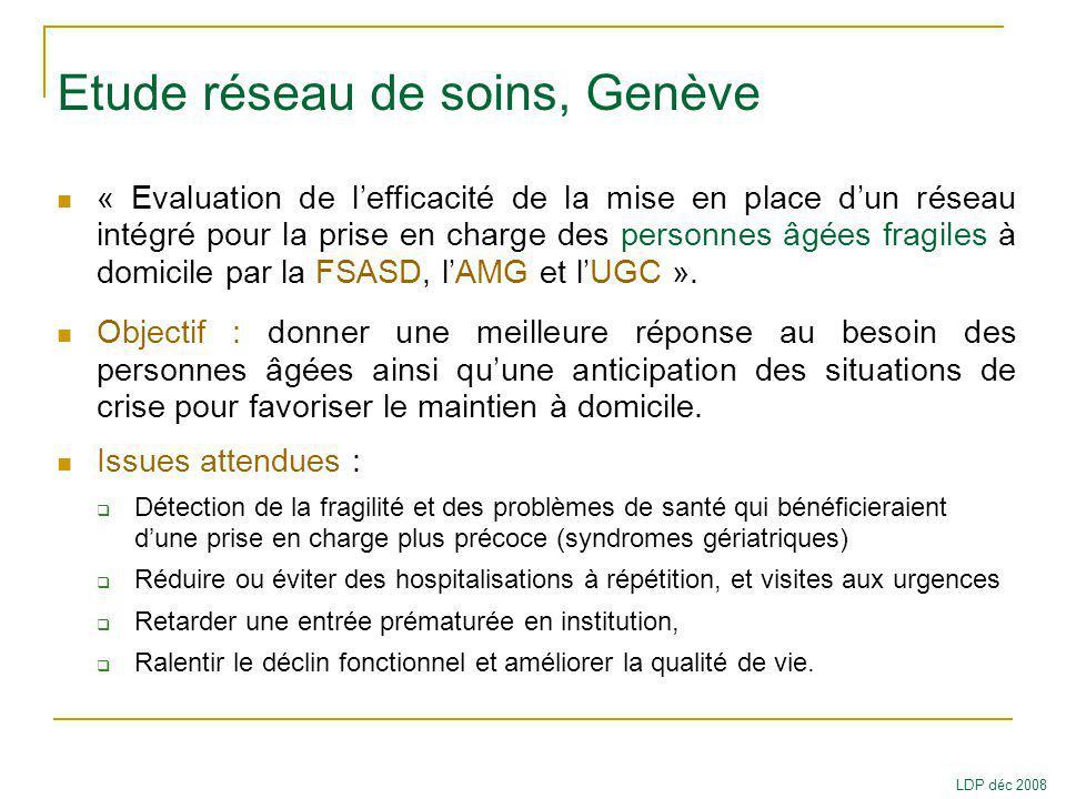 Etude réseau de soins, Genève « Evaluation de lefficacité de la mise en place dun réseau intégré pour la prise en charge des personnes âgées fragiles à domicile par la FSASD, lAMG et lUGC ».