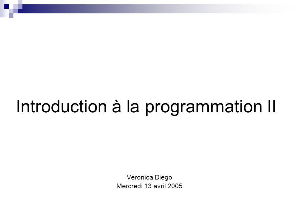 Introduction à la programmation II Veronica Diego Mercredi 13 avril 2005
