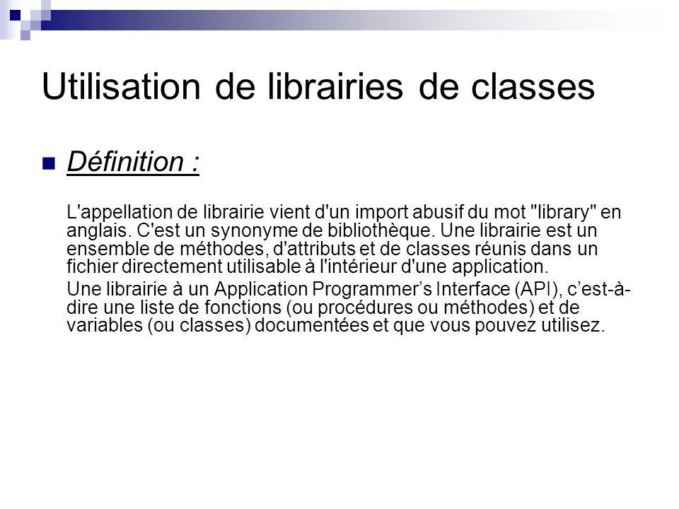 Utilisation de librairies de classes Définition : L appellation de librairie vient d un import abusif du mot library en anglais.