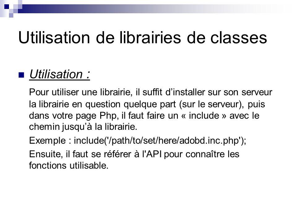 Utilisation de librairies de classes Utilisation : Pour utiliser une librairie, il suffit dinstaller sur son serveur la librairie en question quelque part (sur le serveur), puis dans votre page Php, il faut faire un « include » avec le chemin jusquà la librairie.