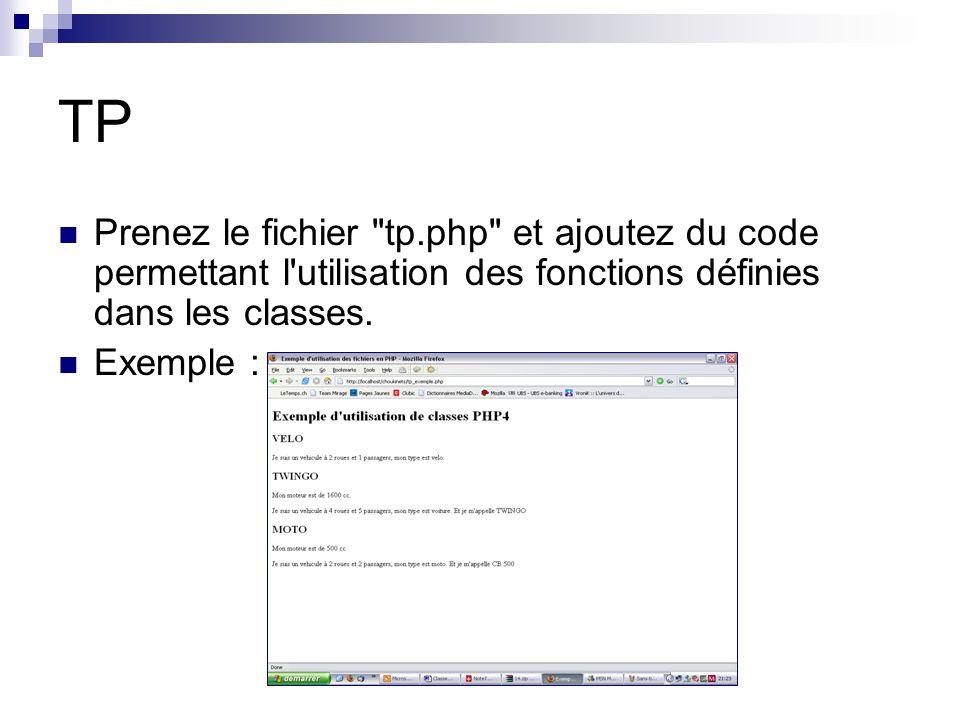 TP Prenez le fichier tp.php et ajoutez du code permettant l utilisation des fonctions définies dans les classes.