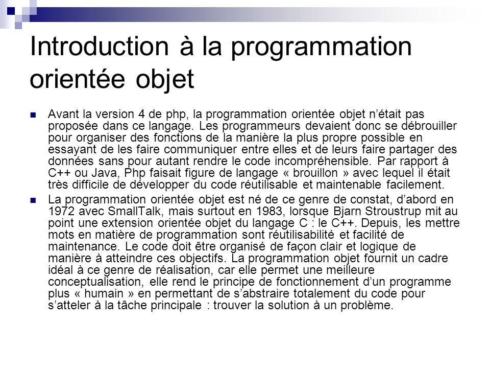 Introduction à la programmation orientée objet Avant la version 4 de php, la programmation orientée objet nétait pas proposée dans ce langage.