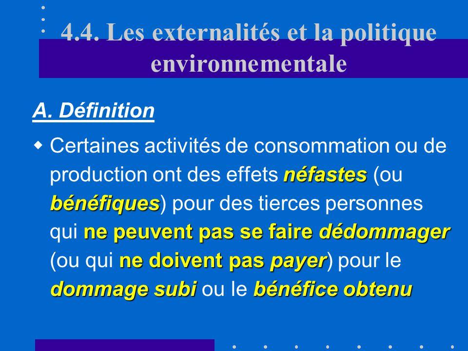 4.4. Les externalités et la politique environnementale A. Définition externalités Une troisième source de lacunes de marché est liée aux externalités