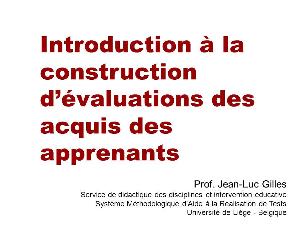 Introduction à la construction dévaluations des acquis des apprenants – Jean-Luc Gilles – janvier 2006 Introduction à la construction dévaluations des acquis des apprenants Prof.