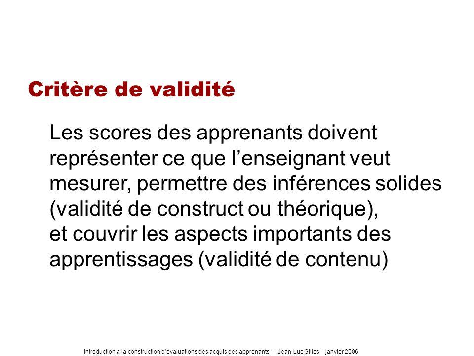 Introduction à la construction dévaluations des acquis des apprenants – Jean-Luc Gilles – janvier 2006 Critère de validité Les scores des apprenants d