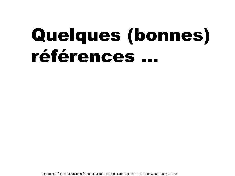 Introduction à la construction dévaluations des acquis des apprenants – Jean-Luc Gilles – janvier 2006 Quelques (bonnes) références …