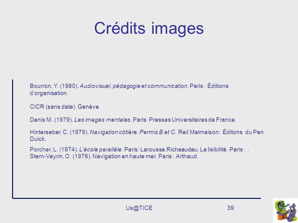 Us@TICE39 Crédits images Bourron, Y. (1980). Audiovisuel, pédagogie et communication. Paris : Éditions dorganisation. CICR (sans date). Genève Denis M