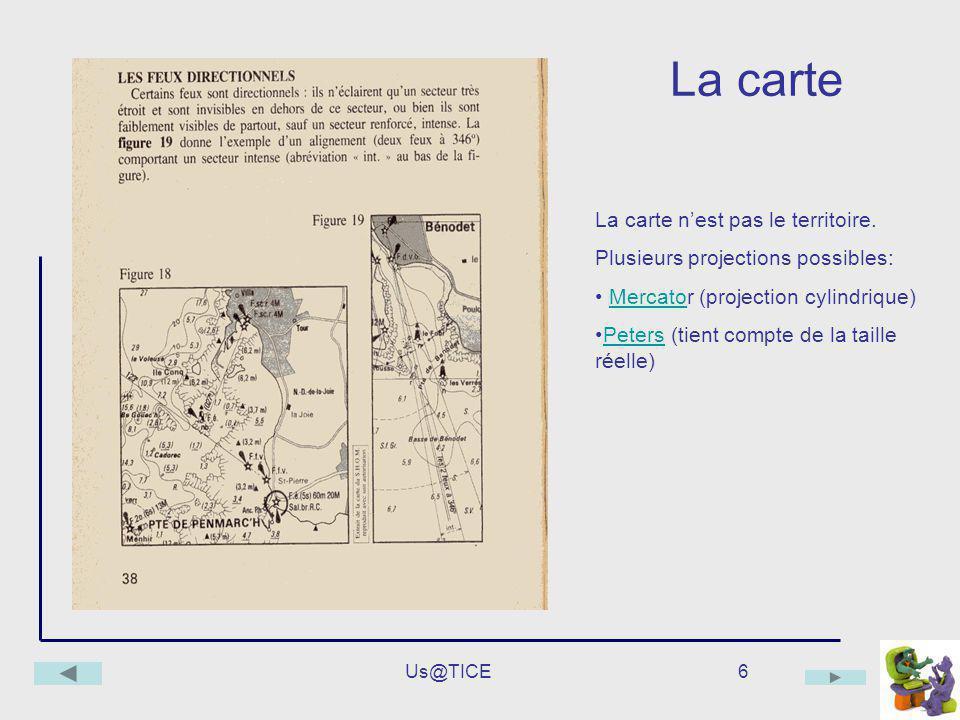 Us@TICE6 La carte La carte nest pas le territoire. Plusieurs projections possibles: Mercator (projection cylindrique)Mercato Peters (tient compte de l