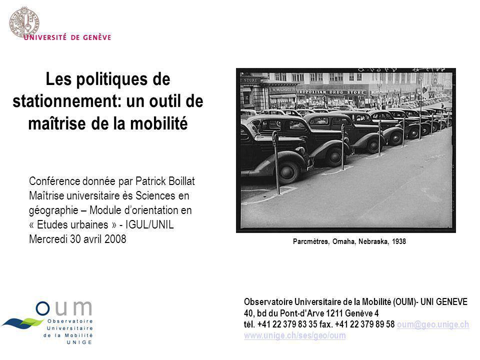 Les politiques de stationnement: un outil de maîtrise de la mobilité Observatoire Universitaire de la Mobilité (OUM)- UNI GENEVE 40, bd du Pont-d'Arve
