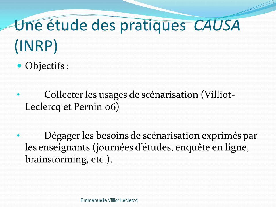 Une étude des pratiques CAUSA (INRP) Objectifs : Collecter les usages de scénarisation (Villiot- Leclercq et Pernin 06) Dégager les besoins de scénari