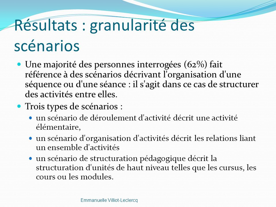 Résultats : granularité des scénarios Une majorité des personnes interrogées (62%) fait référence à des scénarios décrivant l'organisation d'une séque