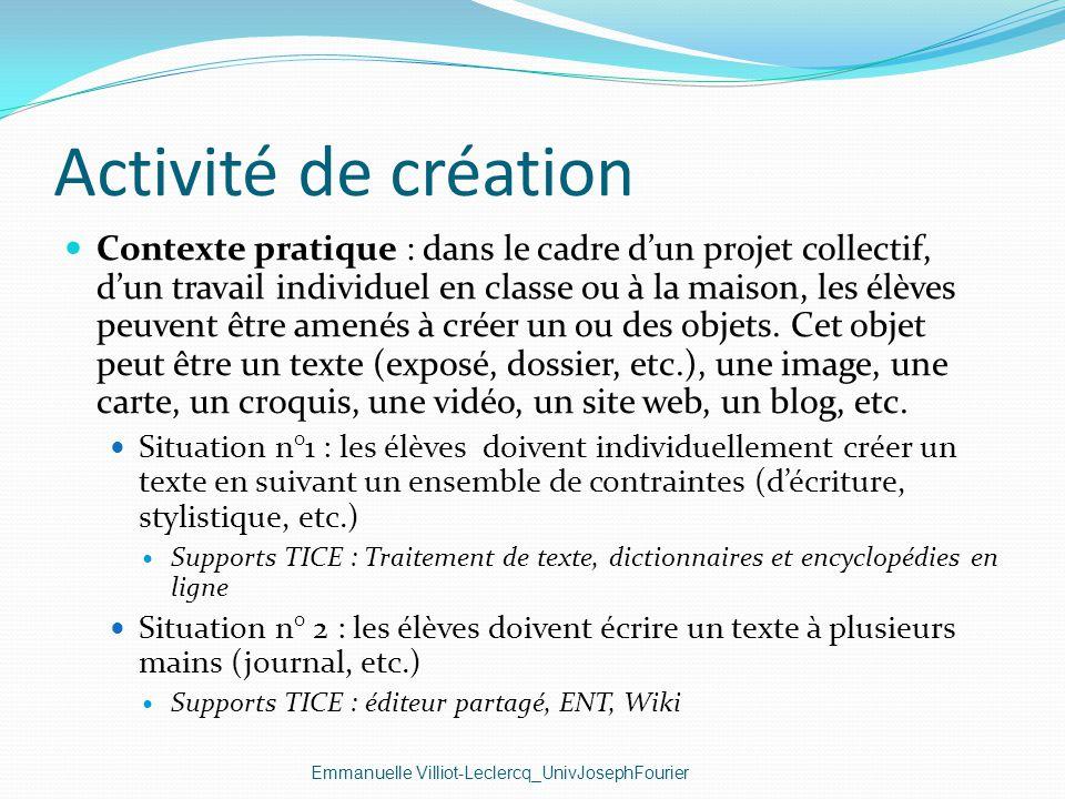 Activité de création Emmanuelle Villiot-Leclercq_UnivJosephFourier Contexte pratique : dans le cadre dun projet collectif, dun travail individuel en c