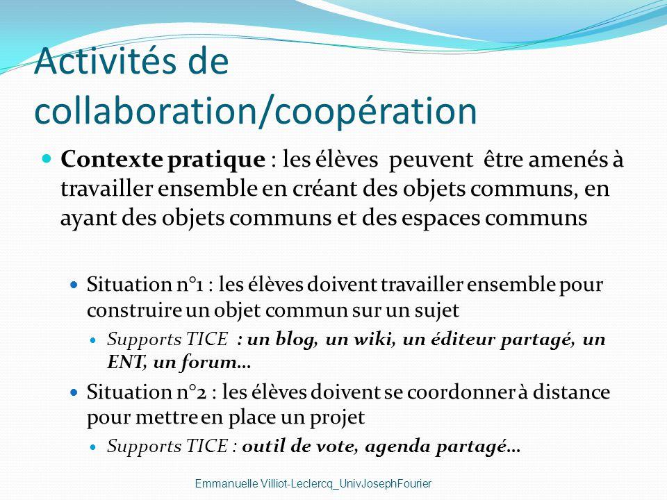 Activités de collaboration/coopération Emmanuelle Villiot-Leclercq_UnivJosephFourier Contexte pratique : les élèves peuvent être amenés à travailler e