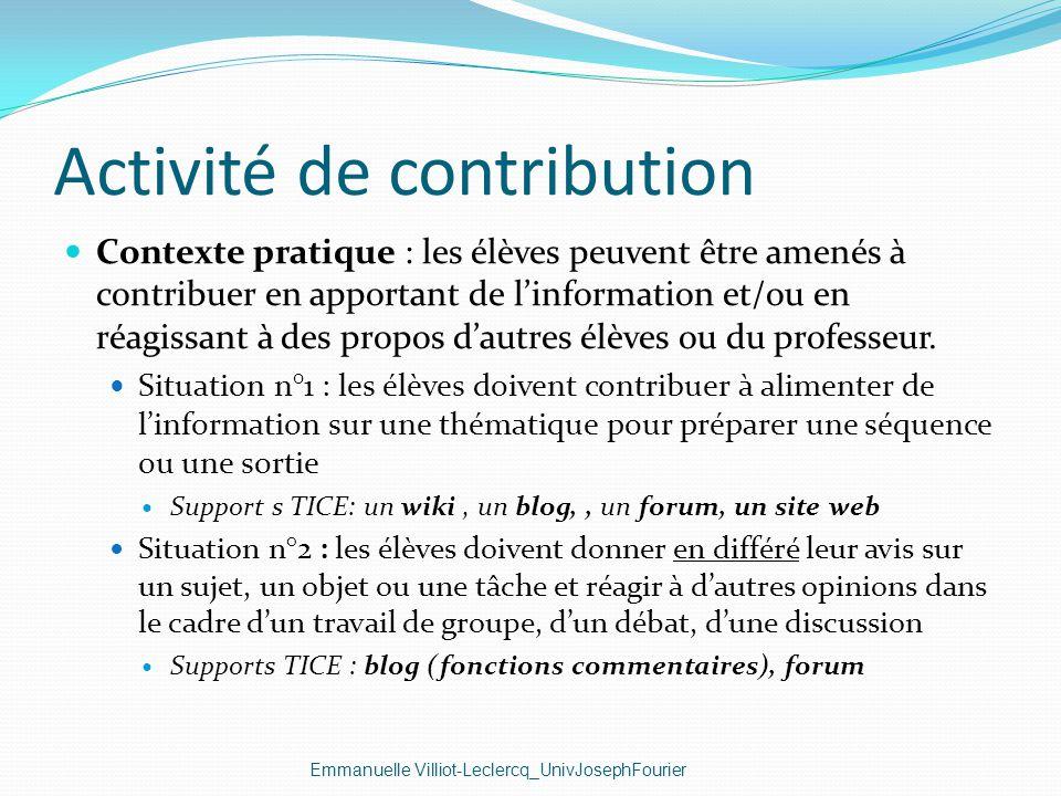 Activité de contribution Emmanuelle Villiot-Leclercq_UnivJosephFourier Contexte pratique : les élèves peuvent être amenés à contribuer en apportant de