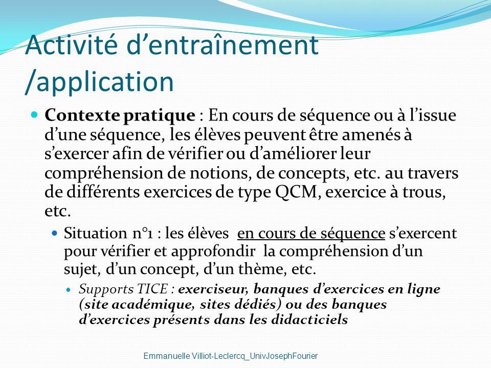 Activité dentraînement /application Emmanuelle Villiot-Leclercq_UnivJosephFourier Contexte pratique : En cours de séquence ou à lissue dune séquence,