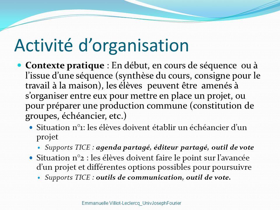 Activité dorganisation Emmanuelle Villiot-Leclercq_UnivJosephFourier Contexte pratique : En début, en cours de séquence ou à lissue dune séquence (syn